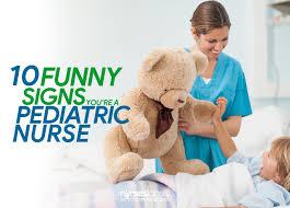 10 funny signs you re a pediatric nurse nurseslabs