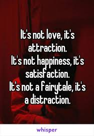 It's Not Love It's Attraction It's Not Happiness It's Classy Love Or Attraction