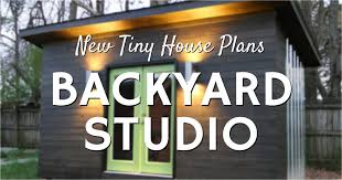 Small Picture New Tiny House Plans The Backyard Studio Tiny Home Builders