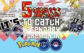 5 steps to catch a legendary pokemon go