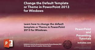 Ms Office 2013 Powerpoint Templates Change The Default Template Or Theme In Powerpoint 2013