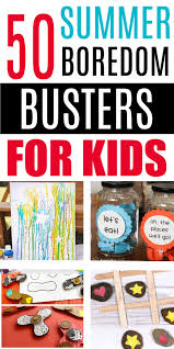 50 summer activities for kids ultimate list of summer boredom busters for inside activities