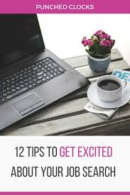 tips to get excited about your job search punched clocks 12 tips to get excited about your job search