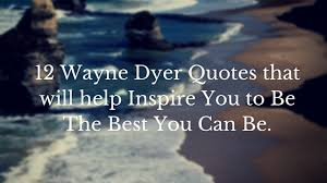 Dr Wayne Dyer Quotes Fascinating 48 Wayne Dyer Quotes That Will Help Inspire You To Be The Best You