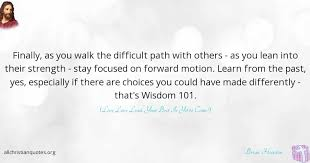Learn From The Past Quotes Inspiration Brian Houston Quote About Difficult Learn Past Path All