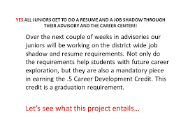 Yes All Juniors Get To Do A Resume And A Job Shadow Through Their