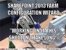 "DIYLOL - SharePoint 2013 Farm Configuration Wizard ""Working on it ... via Relatably.com"