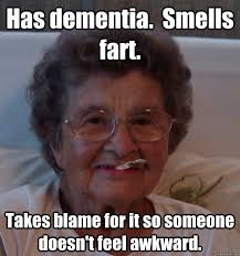 has dementia smells takes blame for it so someone doesn t feel awkward funny