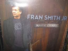 Fran Smith Jr - Mystic County : Fran Smith, Jr [New Jersey Folk Rock] -  Amazon.com Music