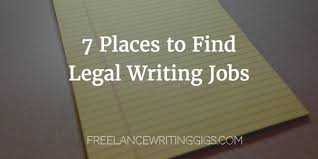places to legal writing jobs lance writing jobs legal content writing
