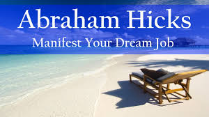 abraham hicks how to get your dream job abraham hicks how to get your dream job