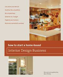 How to Start a Home-Based Interior Design Business, 5th (Home-Based Business  Series): Nita B. Phillips: 9780762750153: Amazon.com: Books