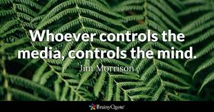media quotes brainyquote whoever controls the media controls the mind jim morrison