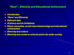 race  ethnicity and educational achievement  data and     race  ethnicity and educational achievement introduction race and ethnicity relevant data iq theory and