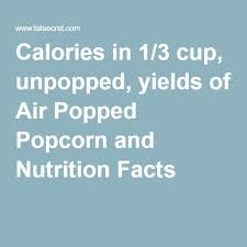 calories in 1 3 cup unpopped yields of air popped popcorn and nutrition facts