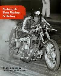 motorcycle drag racing a history john stein 9780578091853