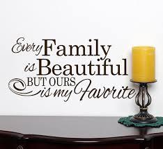 Beautiful Quotes For Family Best Of Family Wall Decal Every Family Is Beautiful But Ours Is My