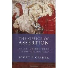 office of assertion an art of rhetoric for the academic essay by  office of assertion an art of rhetoric for the academic essay by scott f crider