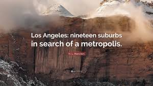 "Hl Stock Quote H L Mencken Quote ""Los Angeles nineteen suburbs in search of a 44"