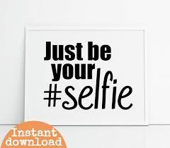 Selfie Quotes Gorgeous Selfie Quotes Art Printable Just Be Your Selfie Hashtag Art Etsy