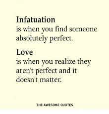 Perfect Love Quotes Gorgeous Infatuation Is When You Find Someone Absolutely Perfect Love Is When