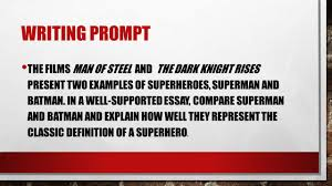 organizing your compare contrast essay superman vs batman ppt  writing prompt the films man of steel and the dark knight rises present two examples of