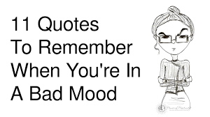 11 Quotes To Remember When Youre In A Bad Mood