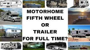 Motorhome, Fifth Wheel or Travel Trailer For Full Time RV Life