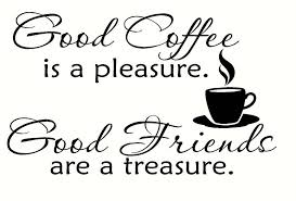 coffee and friends quotes. Fine Friends Free Shipping Good Coffee Is A Pleasure Good Friends Are Treasure Wall  Vinyl Saying Quote Roomin Stickers From Home U0026 Garden On Aliexpresscom  For And Quotes