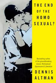 the end of the homosexual making sense of a cultural revolution 1970s to now the erosion of homosexuality as vice or illness