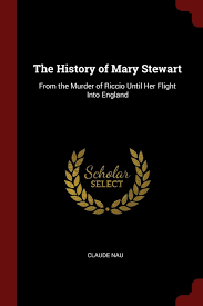 Mary Stewart Design The History Of Mary Stewart From The Murder Of Riccio Until
