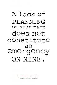 Planning Quotes Inspiration Failure To Plan On Your Part Quote Lack Of Planning Quotes Quotesgram