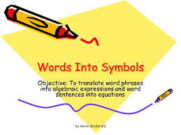 words into symbols objective to translate word phrases into algebraic expressions and word sentences into