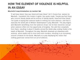 violence in macbeth by jacinta eliot ppt video online how the element of violence is helpful in an essay