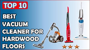 top 10 best vacuum cleaner for hardwood floors reviews