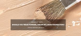should you wear powder cream or liquid foundation