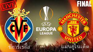 ดูบอลสด เรอัล บียาร์เรอัล พบ แมนฯยูไนเต็ด ฟุตบอล UEL ยูโรป้าลีก  รอบชิงชนะเลิศ   คืนวันนี้ 26/5/64 เวลา 02.00 น. - โลกกีฬา