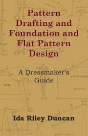 Pattern Drafting and Foundation and Flat Pattern Design - a Dressmaker's  Guide by Ida Riley Duncan (2011, Trade Paperback) for sale online | eBay