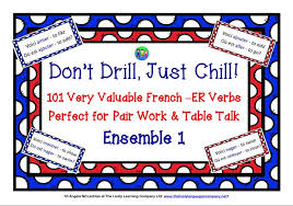 french er verbs dont drill just chill 101 very valuable french er