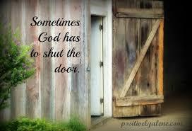 sometimes god slams the door shut. - POSITIVELY ALENE
