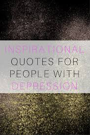 Inspirational Quotes To Help With Depression Radical