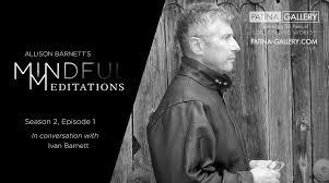 Patina Gallery - Mindful Meditations S2 Ep 1: Ivan Barnett | Facebook