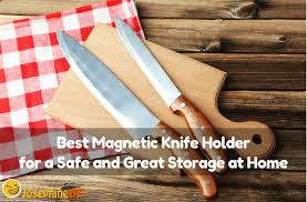 get the best magnetic knife holder for perfect storage in