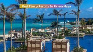 best family resorts in riviera maya