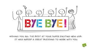 Less is more when it comes to the adieu email. Goodbye Messages When You Or A Colleague Leave The Company
