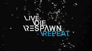 Live Die Respawn Repeat Quote for ...