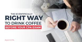 Switch up your morning routine. The Scientifically Right Way To Drink Coffee Before The Cpa Exam Gleim Cpa