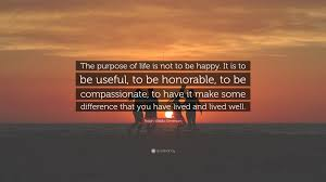 Ralph Waldo Emerson Quote The Purpose Of Life Is Not To Be Happy