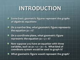 introduction some basic geometric figures represent the graphs of algebraic equations on a number line 6 three variables a solution