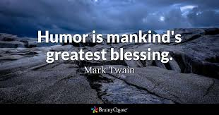 Sense Of Humor Quotes Magnificent Humor Is Mankind's Greatest Blessing Mark Twain BrainyQuote